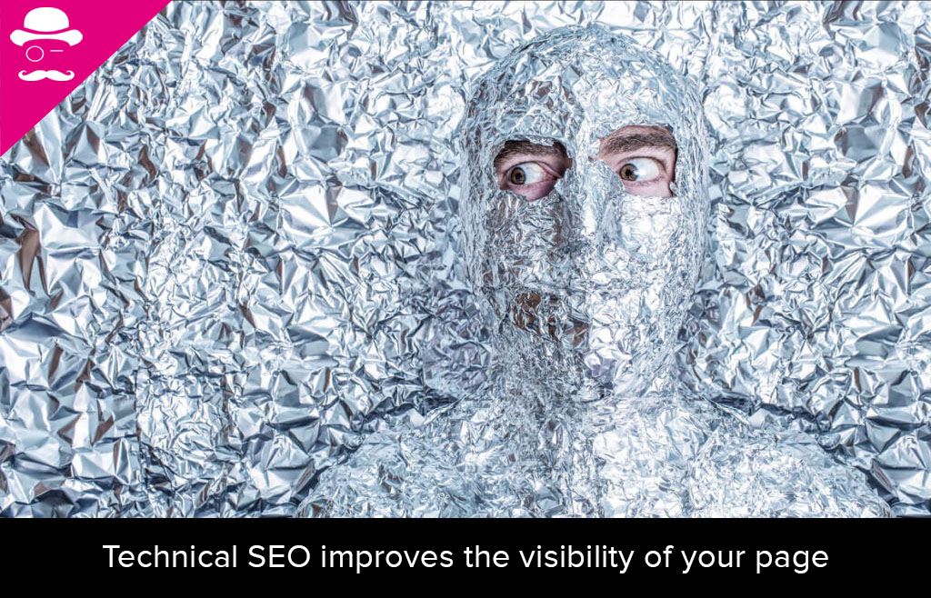 Technical SEO helps users and search engines to find your page and rank it. The image shows a guy wrapped in tin foil against a tin foil background.
